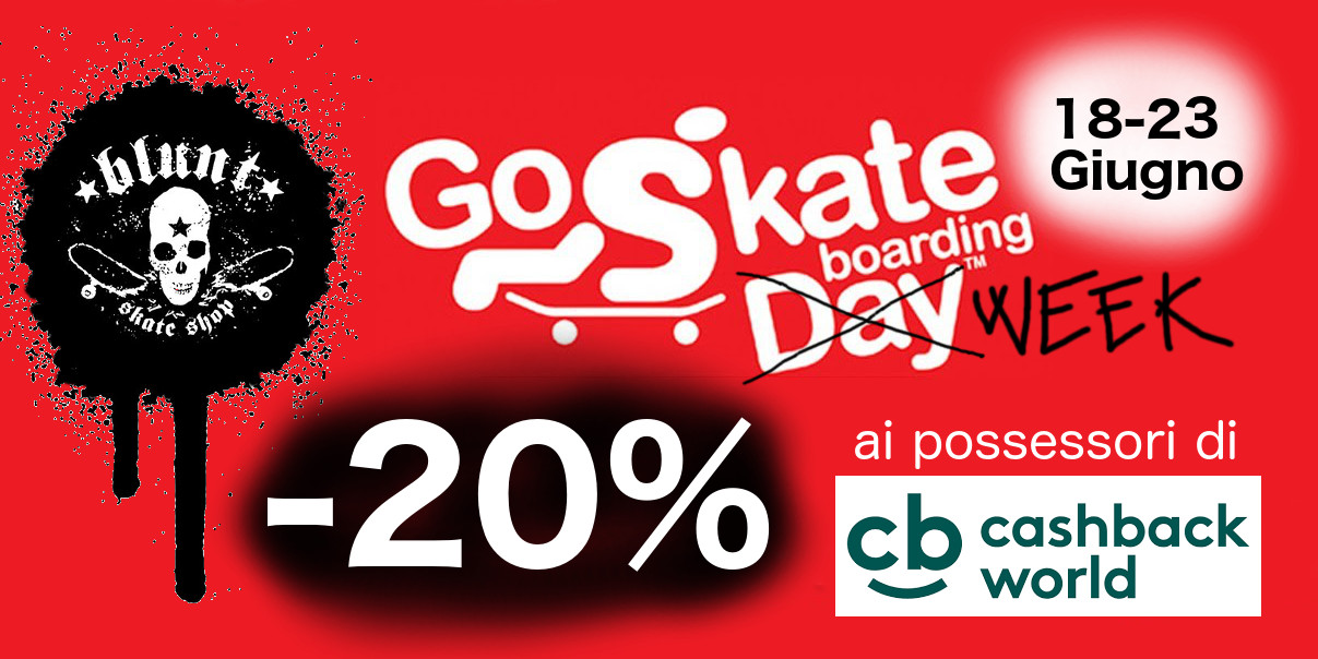 Go Skateboarding Week da Blunt con Cashback World !!